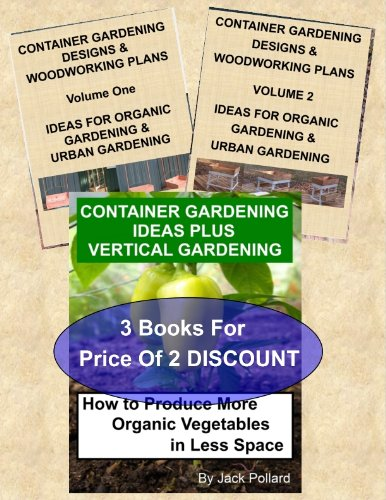 Free Kindle Book : CONTAINER GARDENING: IDEAS & WOODWORKING PLANS HOW TO PRODUCE MORE ORGANIC VEGETABLES IN LESS SPACE