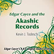Edgar Cayce and the Akashic Records | [Kevin J. Todeschi]