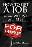img - for HOW TO GET A JOB IN THE WORST OF TIMES book / textbook / text book