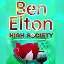 High Society Audiobook by Ben Elton Narrated by Greg Wagland