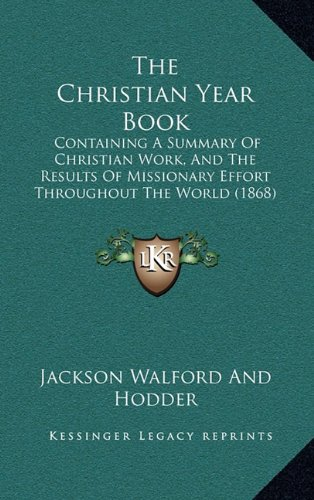 The Christian Year Book: Containing a Summary of Christian Work, and the Results of Missionary Effort Throughout the World (1868)