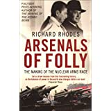 Arsenals of Folly - The Making of the Nuclear Arms Raceby Richard Rhodes