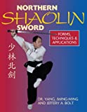 Northern Shaolin Sword: Form, Techniques & Appilcations (188696985X) by Jwing-Ming, Yang