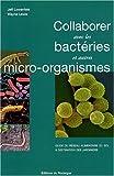 echange, troc Jeff Lowenfels, Wayne Lewis - Collaborer avec les bactéries et autres micro-organismes : Guide du réseau alimentaire du sol à destination des jardiniers