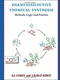 img - for Enantioselective Chemical Synthesis: Methods, Logic, and Practice book / textbook / text book