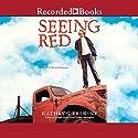 Seeing Red Audiobook by Kathryn Erskine Narrated by Michael Bakkensen