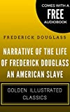 Narrative Of The Life Of Frederick Douglass An American Slave: Golden Illustrated Classics (Comes with a Free Audiobook) (English Edition)