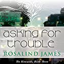 Asking for Trouble (       UNABRIDGED) by Rosalind James Narrated by Emma Taylor