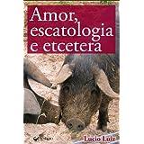 Amor, escatologia e etecetera