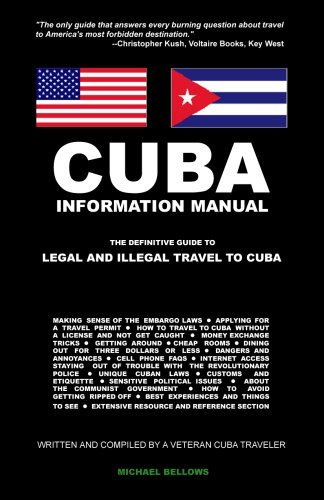 Cuba Information Manual: The Definitive Guide to Legal and Illegal Travel to Cuba