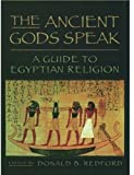 The Ancient Gods Speak: A Guide to Egyptian Religion