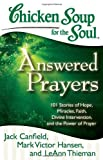 Chicken Soup for the Soul: Answered Prayers: 101 Stories of Hope, Miracles, Faith, Divine Intervention, and the Power of Prayer