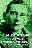 A M  Burrage - Warning Whispers  & Other Stories: Classics From The Master Of Horror Fiction (A M  Burrage Classic Collection) (Volume 2)