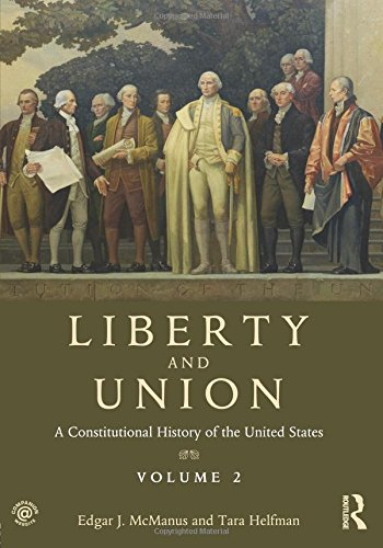 Liberty and Union: A Constitutional History of the United States, volume 2 (Constitutional History/the Us)