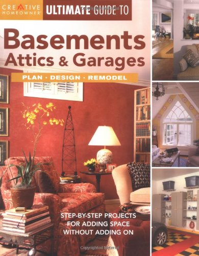 Ultimate Guide to Basements, Attics & Garages: Plan, Design, Remodel - Creative Homeowner - 1580112927 - ISBN:1580112927