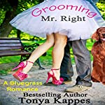Grooming Mr. Right: Bluegrass Romance, Book 1 | Tonya Kappes