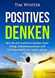 Image de Positives Denken: Wie Sie mit positivem Denken mehr Erfolg, Selbstbewusstsein und Zufriedenheit in I