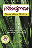 img - for Wheatgrass Nature's Finest Medicine: The Complete Guide to Using Grass Foods & Juices to Revitalize Your Health by Meyerowitz, Steve, Ross, Robert, Parman, Michael, Flaxman, N (1999) Paperback book / textbook / text book