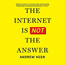 The Internet Is Not the Answer (       UNABRIDGED) by Andrew Keen Narrated by Tom Pile