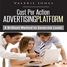 Cost Per Action Advertising Platform: A Brilliant Method to Generate Leads (       UNABRIDGED) by Valerie Jones Narrated by Aaron Wagner