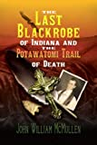 img - for The Last Blackrobe of Indiana and the Potawatomi Trail of Death book / textbook / text book