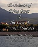 "The Science of Being Great & The Law of Financial Success: The Collected ""New Thought"" Wisdom of Wallace D. Wattles and Edward E. Beals (0982662424) by Wattles, Wallace D"
