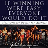 img - for If Winning Were Easy, Everyone Would Do It: 365 Motivational Quotes For Athletes book / textbook / text book