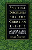 Spiritual Disciplines for the Christian Life: A Study Guide Based on the Book (0891097597) by Whitney, Donald S.