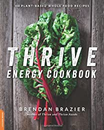 Thrive Energy Cookbook: 150 Plant-Based Whole Food Recipes: 150 Functional, Plant-Based, Whole Food Recipes