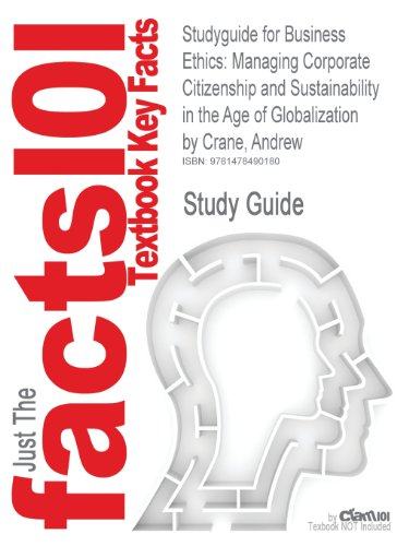 Studyguide for Business Ethics: Managing Corporate Citizenship and Sustainability in the Age of Globalization by Crane,