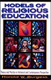 Models of Religious Education: Theory And Practice in Historical And Contemporary Perspective