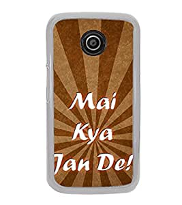 Mai Kya Jaan De 2D Hard Polycarbonate Designer Back Case Cover for Motorola Moto E2 :: Motorola Moto E Dual SIM( 2nd Gen) :: Motorola Moto E 2nd Gen 3G XT1506 :: Motorola Moto E 2nd Gen 4G XT1521