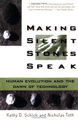 Making Silent Stones Speak: Human Evolution and the Dawn of Technology, KATHY D. SCHICK, NICHOLAS TOTH