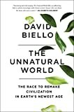img - for The Unnatural World: The Race to Remake Civilization in Earth's Newest Age book / textbook / text book