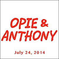 Opie & Anthony, Gabriel Iglesias, Tom Papa, Chris D'Elia, Kurt Metzger, Nikki Glaser, Greg Proops, Jim Jefferies, and Ron White, July 24, 2014  by Opie & Anthony Narrated by Opie & Anthony