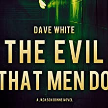 The Evil That Men Do: Jackson Donne, Book 2 (       UNABRIDGED) by Dave White Narrated by Andy Caploe