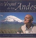 El Yogui De Los Andes Vida Y Obra Del Padre Davila