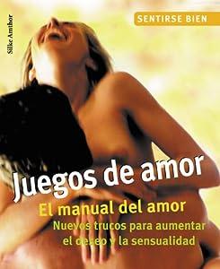 Juegos de amor: El manual del amor. Nuevos trucos para aumentar el