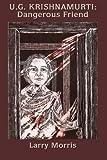 U.G. Krishnamurti:  Dangerous Friend
