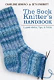 img - for The Sock Knitter's Handbook: Expert Advice, Tips, and Tricks book / textbook / text book