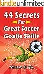 44 Secrets for Great Soccer Goalie Sk...