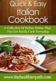 Italian Cookbook: A Collection of Italian Dishes That You Can Easily Cook Everyday. (Quick & Easy Recipes) (English Edition)