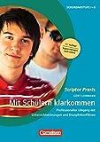 Scriptor Praxis: Mit Schülern klarkommen: Professioneller Umgang mit Unterrichtsstörungen und Disziplinkonflikten. Buch mit Kopiervorlagen über Webcode