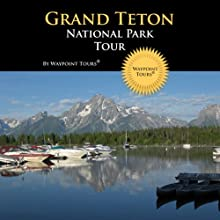 Grand Teton National Park Tour: Your Personal Tour Guide for Grand Teton Adventure! Walking Tour by Waypoint Tours Narrated by Mark Andrews