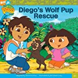img - for Diego's Wolf Pup Rescue (Go Diego Go (8x8) #01) [ DIEGO'S WOLF PUP RESCUE (GO DIEGO GO (8X8) #01) BY Mawhinney, Art ( Author ) Aug-01-2006 book / textbook / text book