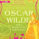 Oscar Wilde and a Death of No Importance (       UNABRIDGED) by Gyles Brandreth Narrated by Bill Wallis
