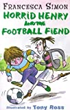 Francesca Simon Horrid Henry And The Football Fiend (Horrid Henry)