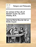 img - for An extract of the Life of Madam Guion. By John Wesley, M.A. book / textbook / text book