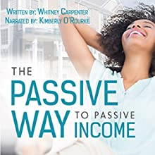 The Passive Way to Passive Income: A Guide to Turn Key Real Estate Investment Audiobook by Whitney Carpenter Narrated by Kimberly O'Rourke