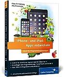 iPhone- und iPad-Apps entwickeln: Ideal für Programmiereinsteiger geeignet. Aktuell zu iOS 8 (Galileo Computing)